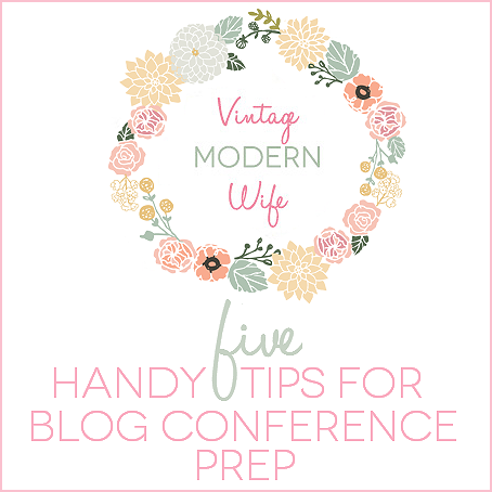 Five Handy Tips for Blog Conference Prep by Vintage Modern Wife
