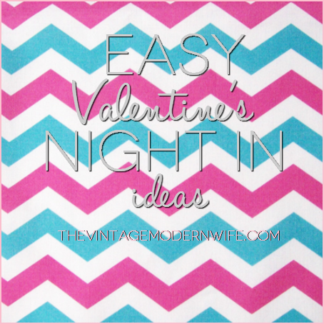 The Vintage Modern Wife Easy Valentine's Night In Ideas